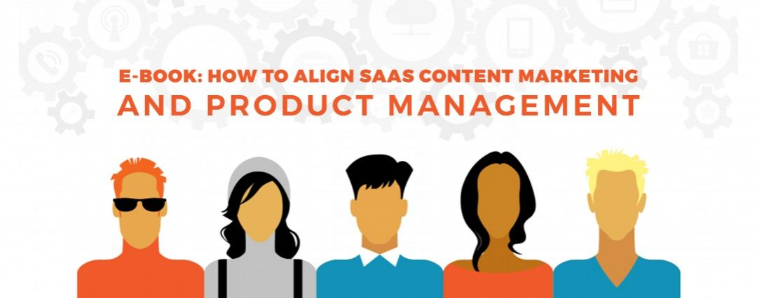 E-book: How to Align SaaS Content Marketing and Product Management